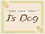 〜pet care salon〜 I's Dog
